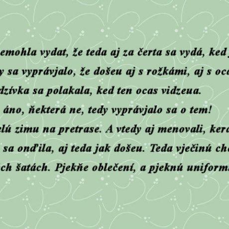 Rozprávanie zo Závodu (okres Senica). Prevzaté z publikácie Bužeková, T.: Za horama, za vodú... Zbierka poverových rozprávaní z obce Závod. Senica 2007, 35.
