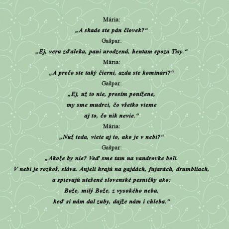 Ukážka z hry zo Zvolenskej župy, ktorá sa hrávala v 18. storočí. Prevzaté z Horváthová, E.: Rok vo zvykoch nášho ľudu. Bratislava 1986, 116.