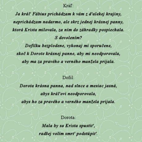 Z úvodu hry o svätej Dorote, Hriňová (okr. Detva). Text pochádza z 50. rokov 20. storočia. Prevzaté z Lábadyová, N.: Ľudová hra o sv. Dorote na Slovensku. In: Slovenský národopis, 4, 1995, 2, 189.